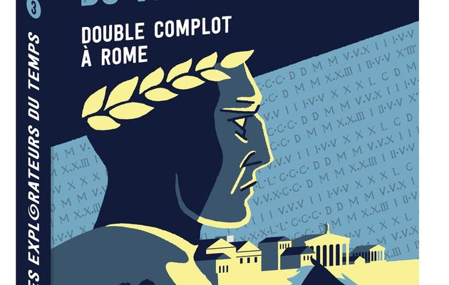 Les explorateurs du temps, tome 3 : Double complot à Rome
