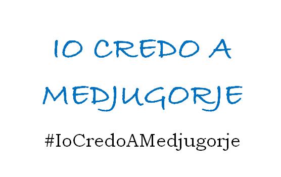 IO CREDO A MEDJUGORJE -  #IoCredoAMedjugorje