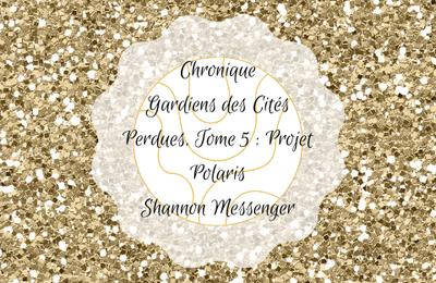 Projet Polaris (Gardiens des Cités Perdues, Tome 5) - Shannon Messenger