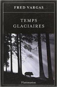 Temps glaciaires de Fred Vargas