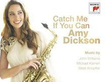 Catch Me If You Can - Amy Dickson