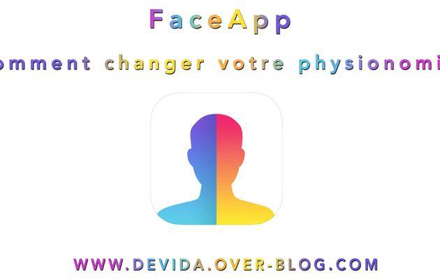 FaceApp : comment changer votre physionomie