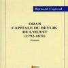 Oran, capitale du Beylik de l'ouest (1792 - 1831) Bernard Caporal
