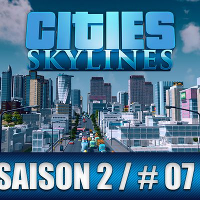 Cities Skylines français / Let's play / Saison 2 Ep.07