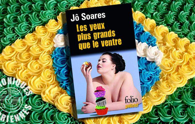 📚 JÔ SOARES - LES YEUX PLUS GRANDS QUE LE VENTRE (AS ESGANADAS, 2011)