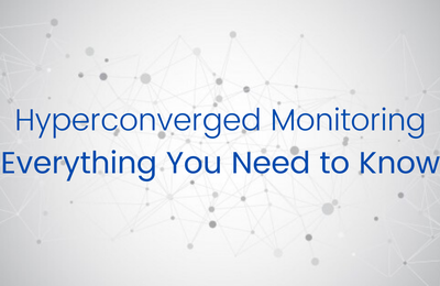 Hyperconverged Monitoring- Everything You Need to Know