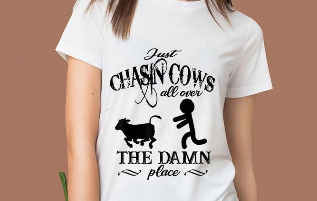 Premium Just Chasin Cows All Over The Damn Place shirt
