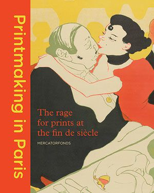 Printmaking in Paris – The rage for prints at the fin de siècle
