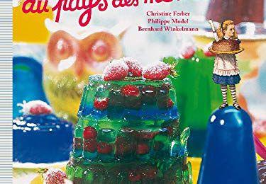 La petite Cuisine d'Alice au pays des merveilles. Christine FERBER – 2006 (Cuisine)