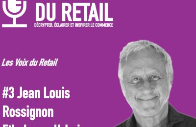 LE PODCAST DU RETAIL EPISODE 3 JEAN LOUIS ROSSIGNON LAB RETAIL