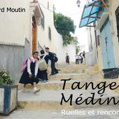 Tanger Médina - Ruelles et rencontres (92 photos éditées en album) - Le blog de Bernard Moutin