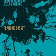 Le déchaînement du monde Logique nouvelle de la violence (François CUSSET)