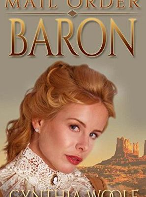 Read Mail Order Baron (Brides of Tombstone, #3) by Cynthia Woolf Book Online or Download PDF