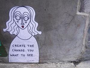"""""""Crée le changement que tu veux voir."""""""