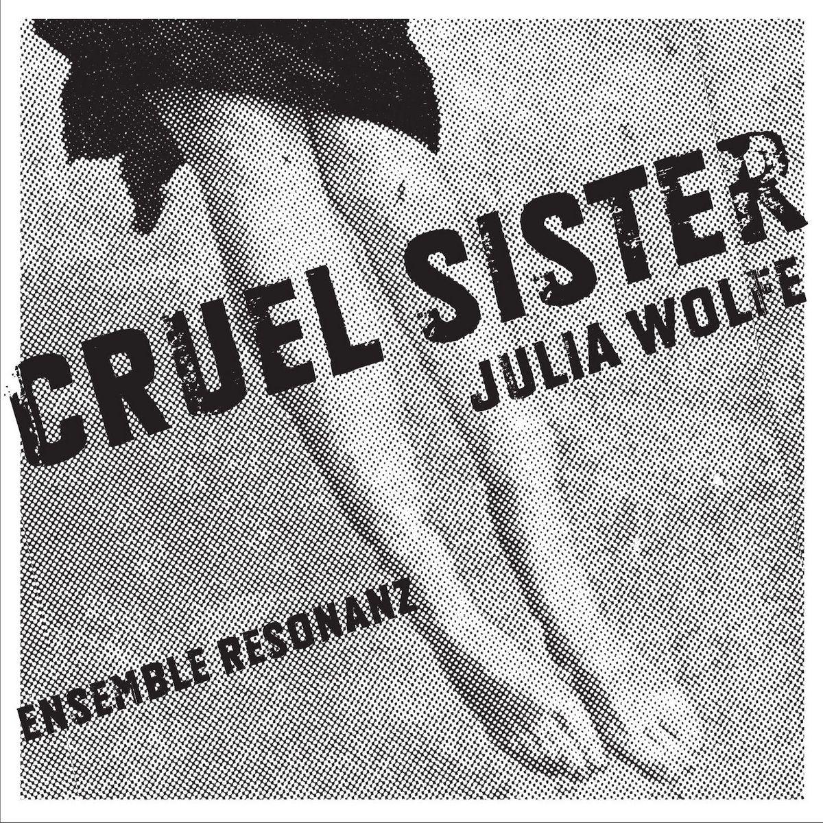 Julia Wolfe - Cruel Sister : le tranchant des cordes noires ou lumineuses !