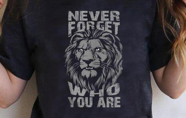 Original Never Forget Who You Are Success Motivation Leo shirt