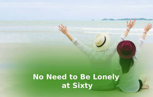 No Need to Be Lonely at Sixty