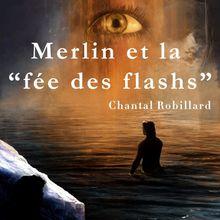 Merlin et la fée des flashs de Chantal Robillard