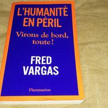 Fred Vargas : l'humanité en péril !Virons de bord vite ! Un ouvrage à lire et partager absolument, demain s'ecrit maintenant !