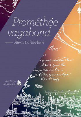 Prométhée vagabond d'Alexis David-Marie
