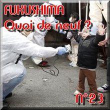 FUKUSHIMA - 16 avril 2011 - Quoi de neuf N°23 - Dernières nouvelles - NATURE(S)