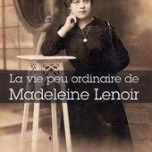 La vie peu ordinaire de Madeleine Lenoir de Vincent Martorell - Que lire ?