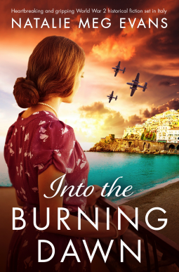 Into the Burning Dawn : Heartbreaking and gripping World War 2 historical fiction set in Italy by Natalie Meg Evans