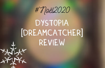 Dystopia: lose myself (Dreamcatcher): REVIEW #NOEL2020