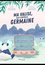 Ma valise, elle s'appelle Germaine / Thomas Fersen, ill. Marianne Ratier -