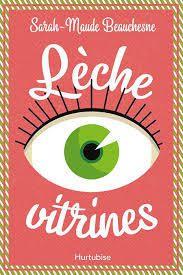 *LÈCHE-VITRINES*Sarah-Maude Beauchesne*Éditions Hurtubise*Jeunesse