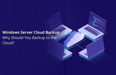 Windows Server Cloud Backup- Why Should You Backup to the Cloud?