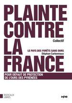 """"""" Plainte contre la France """" suivi de l'essai """" Le pays des forêts sans ours """""""