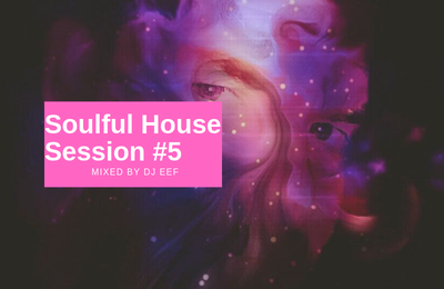 Soulful House Session #5 Mixed by Dj Eef