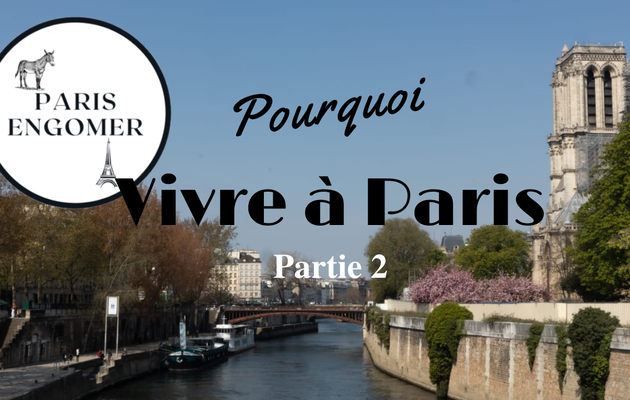 Pourquoi vivre à Paris ? Partie 2