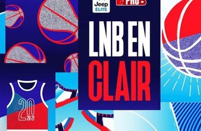 100% de la Jeep Elite et de la Pro B en clair, le dispositif de la Ligue Nationale de Basket !
