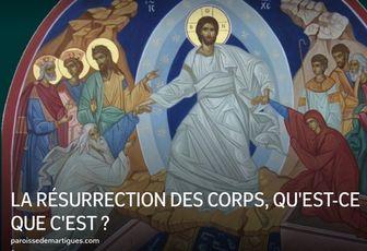 LA RÉSURRECTION DES CORPS, QU'EST-CE QUE C'EST ?