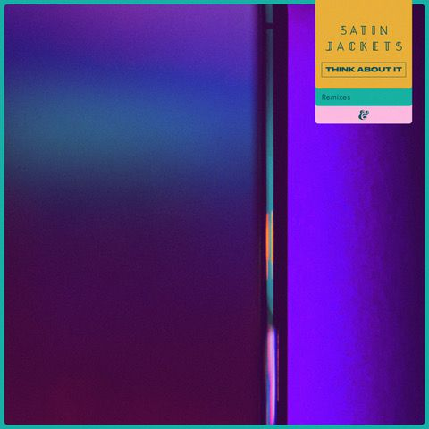 TURN UP THE DISCO WITH SATIN JACKETS NEW RELEASE 'THINK ABOUT IT, CAVEGO REMIX' VIA ESKIMO