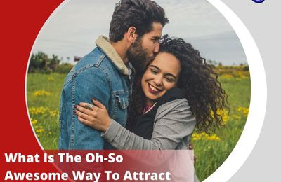 What Is The Oh-So-Awesome Way To Attract A Boy Or Man?