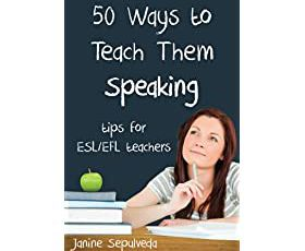 Fifty Ways to Teach Them Speaking: Tips for ESL/EFL Teachers