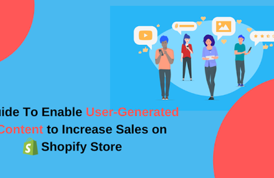Guide To  Enable User-Generated Content to Increase Sales on Shopify Store