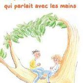 Le garçon qui parlait avec les mains. Sandrine BEAU et Gwenaëlle DOUMONT (Dès 8 ans)