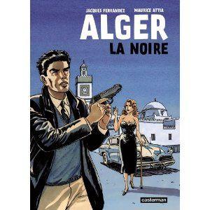 Alger la Noire / BANDE DESSINEE / Maurice Attia, Jacques Ferrandez