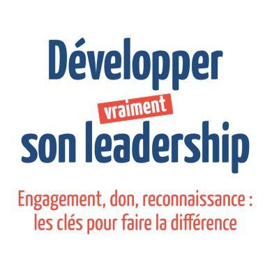 Développer vraiment son leadership. Engagement, don, reconnaissance : les clés pour faire la différence Vuibert Benjamin Pavageau