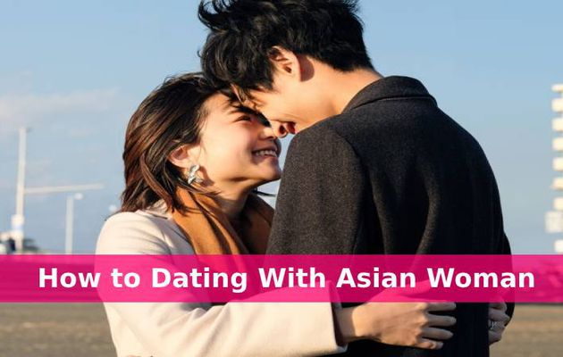 How to Dating With Asian Woman