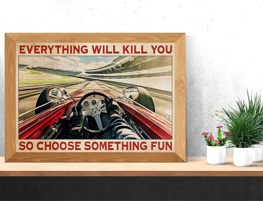 Indianapolis Car Everything will kill you so choose something fun horizontal poster, canvas