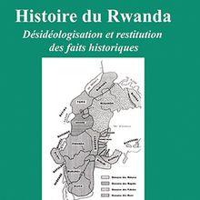 Vient de paraître: Histoire du Rwanda, désidéologisation et restitution des faits historiques