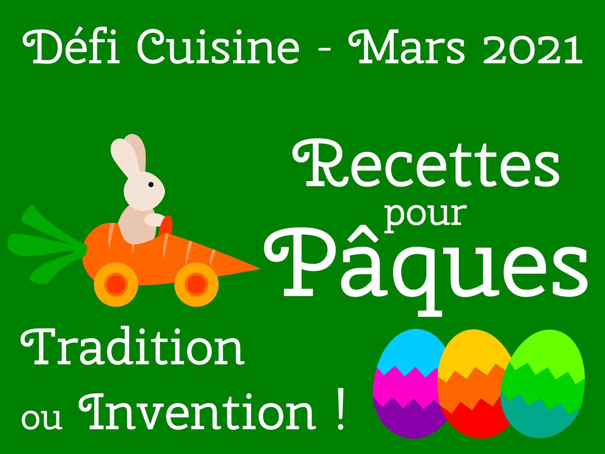 Défi recettes de cuisine mars 2021 « Recettes pour Pâques tradition ou invention ! »