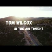 Tom Wilcox - In The Air Tonight (official Phil Collins remake)