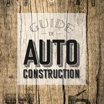 Avant de se lancer, le guide de l'autoconstruction