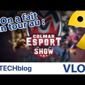VLOG : On a fait un tour au Colmar Esport Show 2020 ! [TECHBLOG.FR]